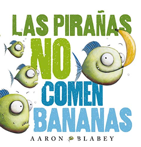 LAS PIRANAS NO COMEN BANANAS