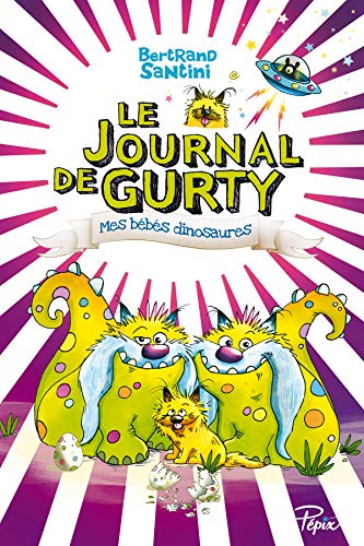 LE JOURNAL DE GURTY, 06, MES BEBES DINOSAURES